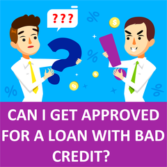 Can I Get Approved For A Loan With Bad Credit?