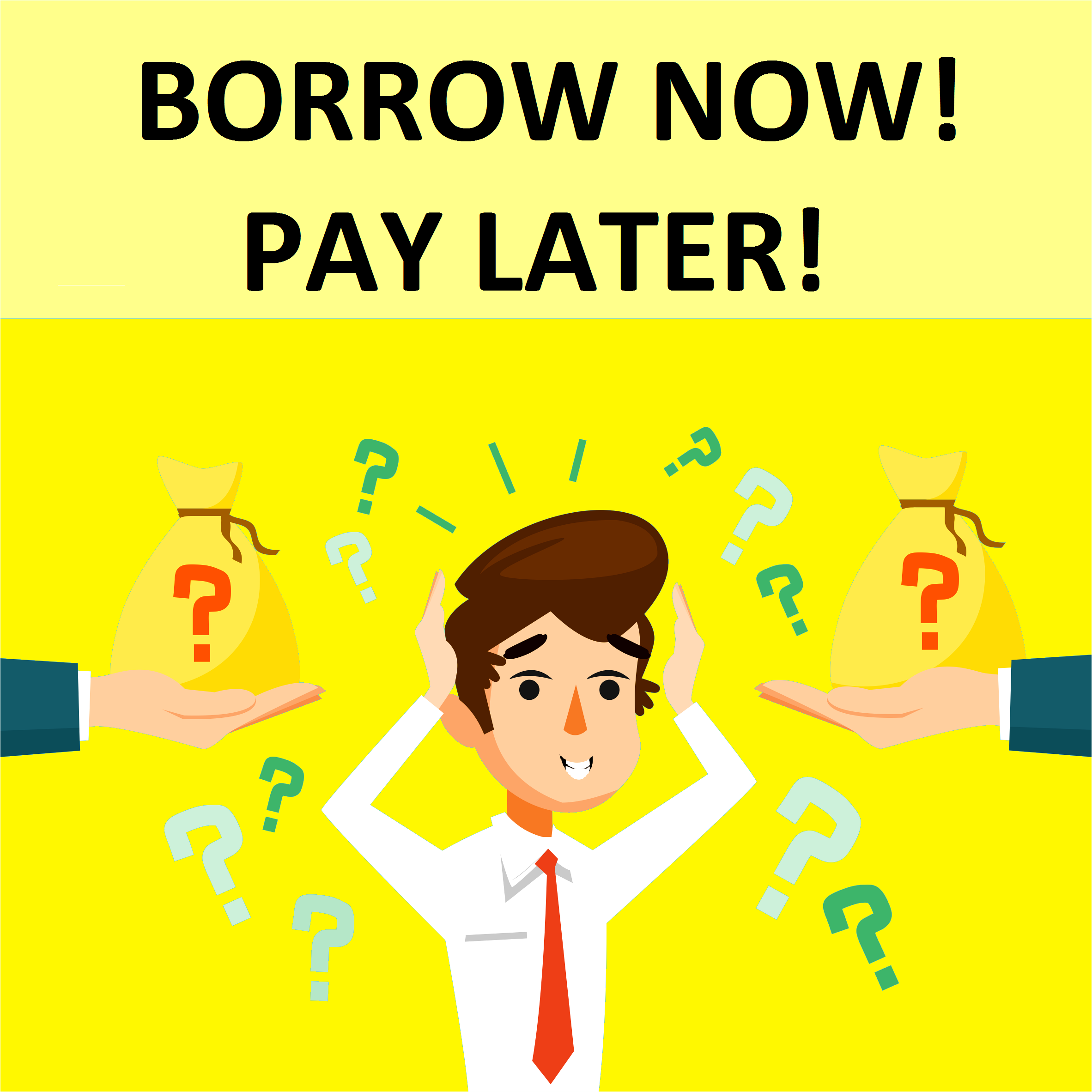 Borrow Now! Pay Later! ASAP