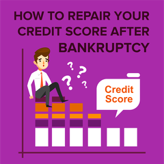 How to Repair Your Credit Score After Bankruptcy