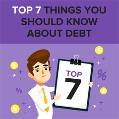 Top 7 Things You Should Know About Debt