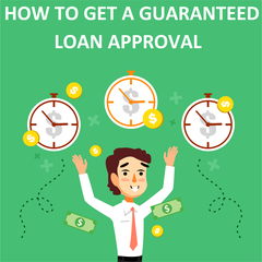 How To Get A Guaranteed Loan Approval?