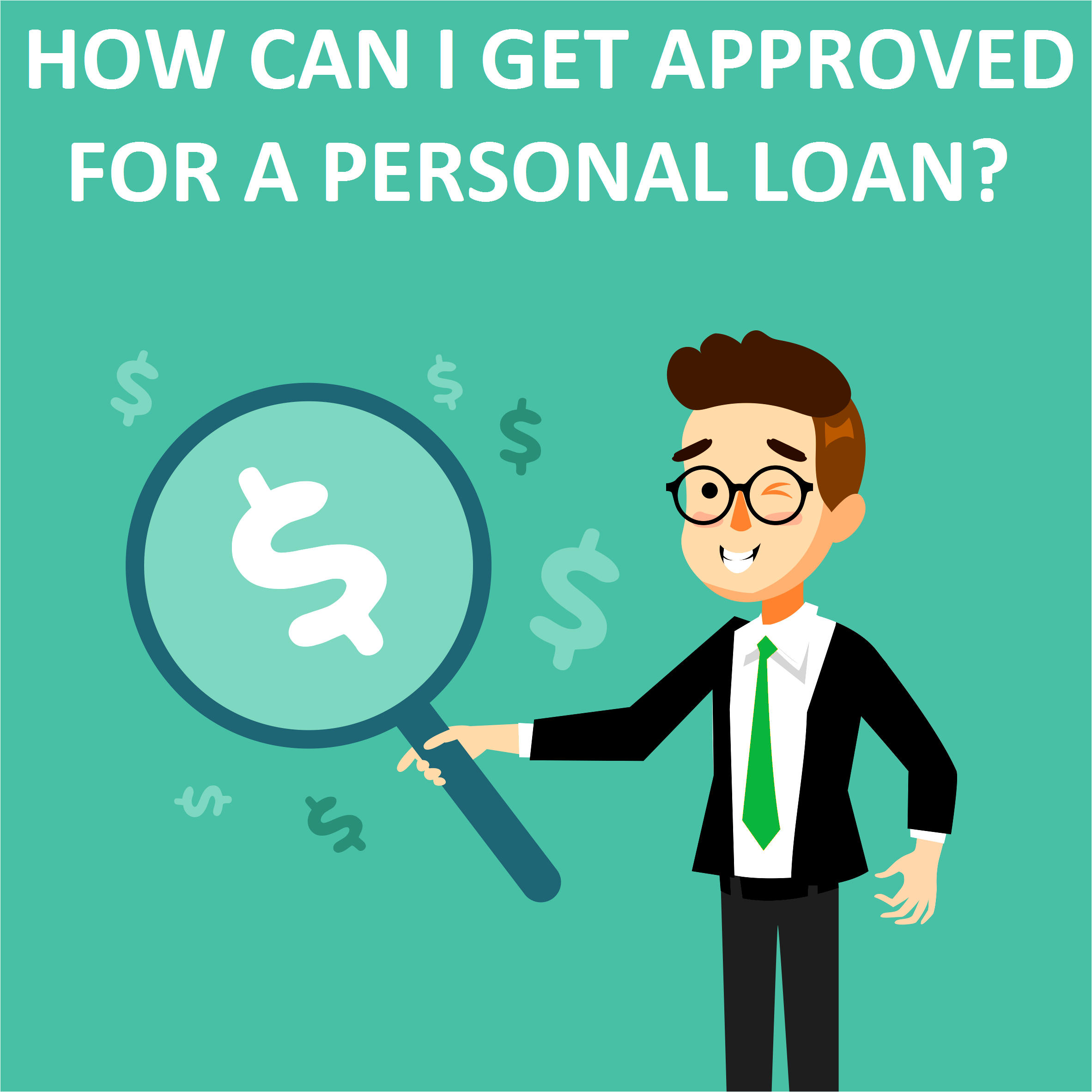 How Can I Get Approved For A Personal Loan?